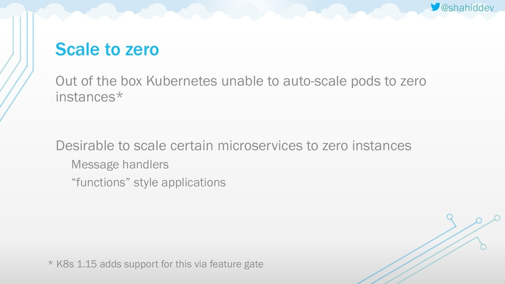 @shahiddev Scale to zero Out of the box Kuberne...