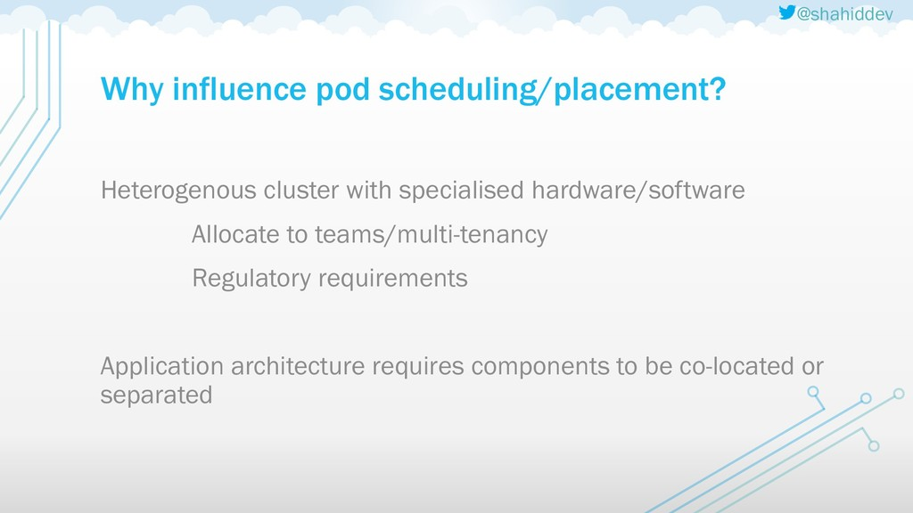 @shahiddev Why influence pod scheduling/placeme...