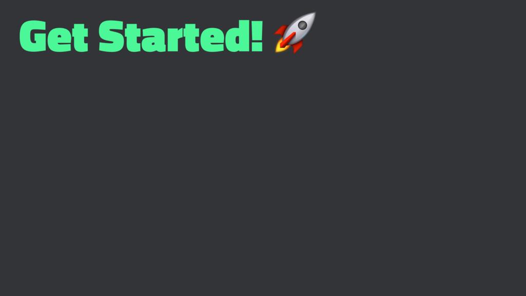 Get Started! !