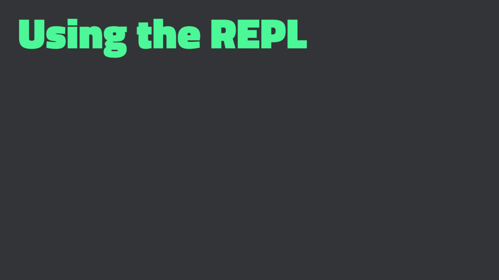 Using the REPL