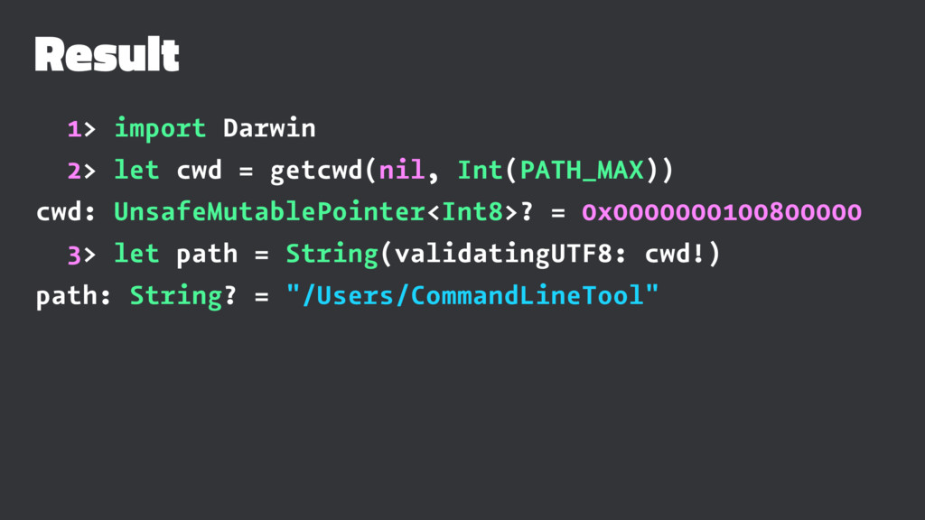 Result 1> import Darwin 2> let cwd = getcwd(nil...