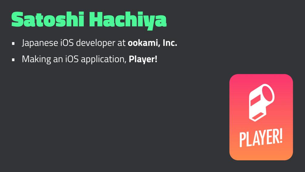 Satoshi Hachiya • Japanese iOS developer at ook...
