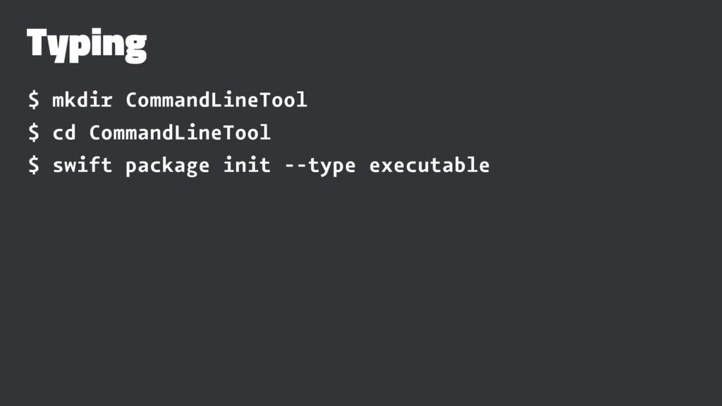 Typing $ mkdir CommandLineTool $ cd CommandLine...