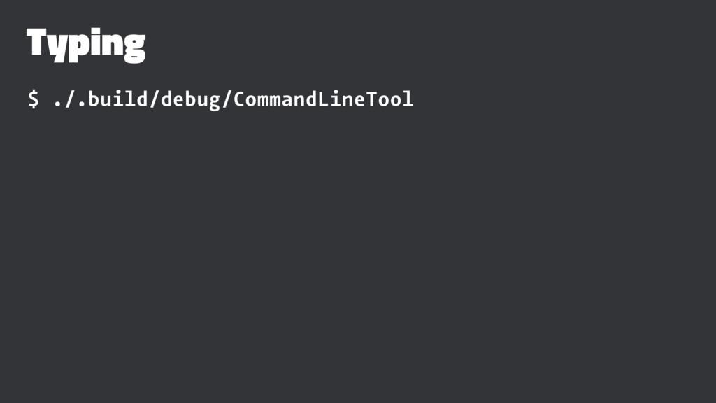 Typing $ ./.build/debug/CommandLineTool
