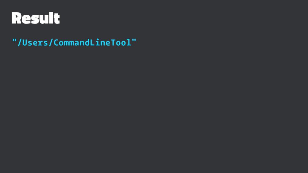 "Result ""/Users/CommandLineTool"""
