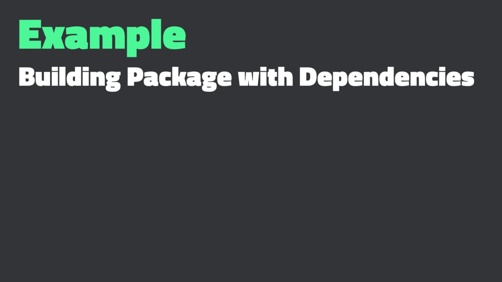 Example Building Package with Dependencies