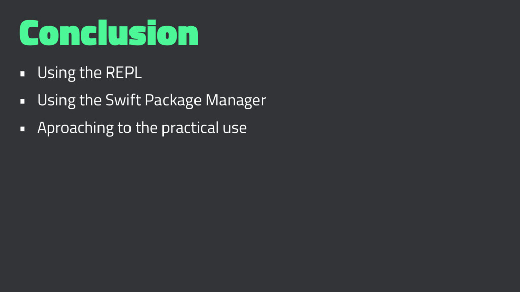 Conclusion • Using the REPL • Using the Swift P...