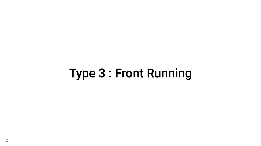 Type 3 : Front Running 24