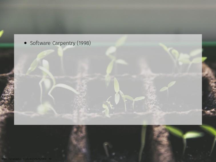 • Software Carpentry (1998) https://unsplash.co...