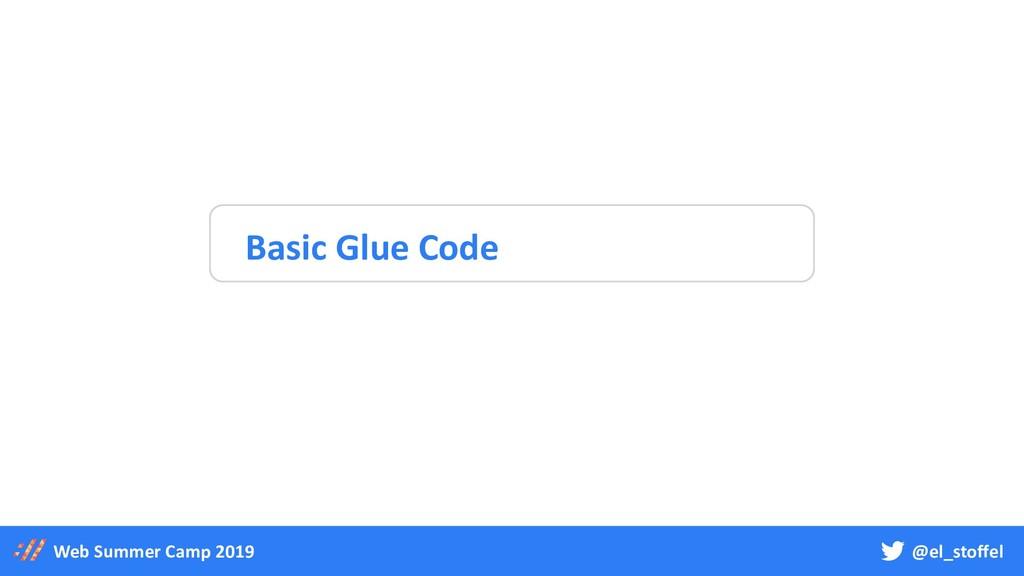 @el_stoffel Web Summer Camp 2019 Basic Glue Code