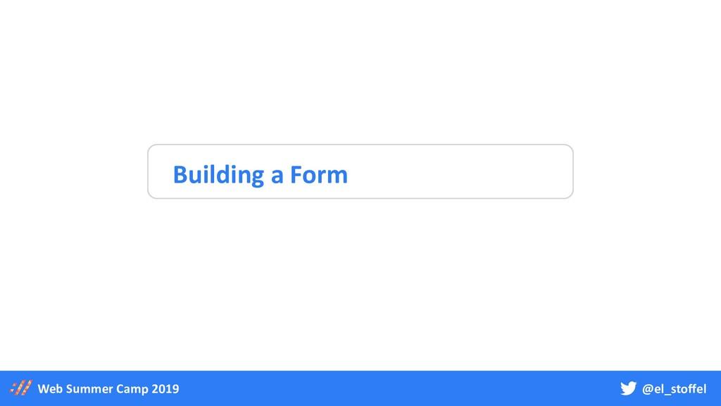 @el_stoffel Web Summer Camp 2019 Building a Form