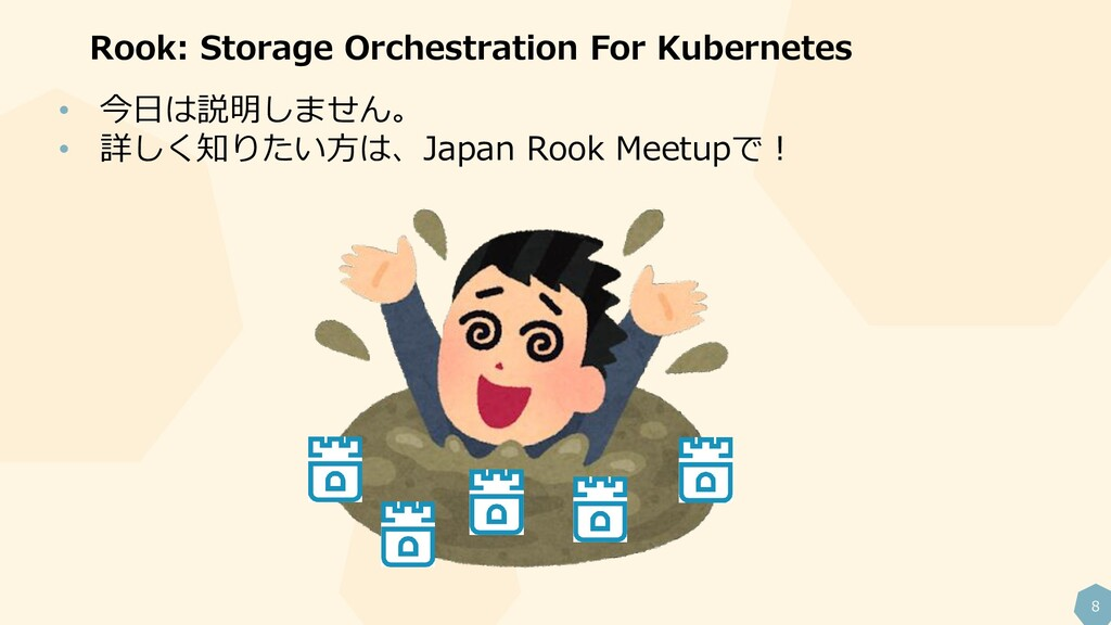 8 Rook: Storage Orchestration For Kubernetes • ...