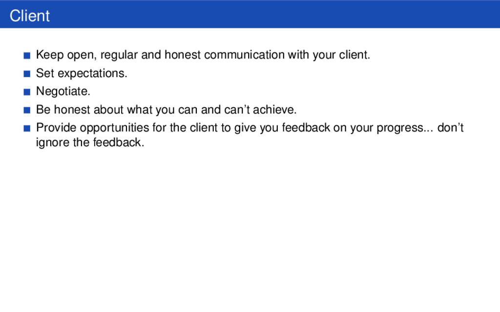 Client Keep open, regular and honest communicat...