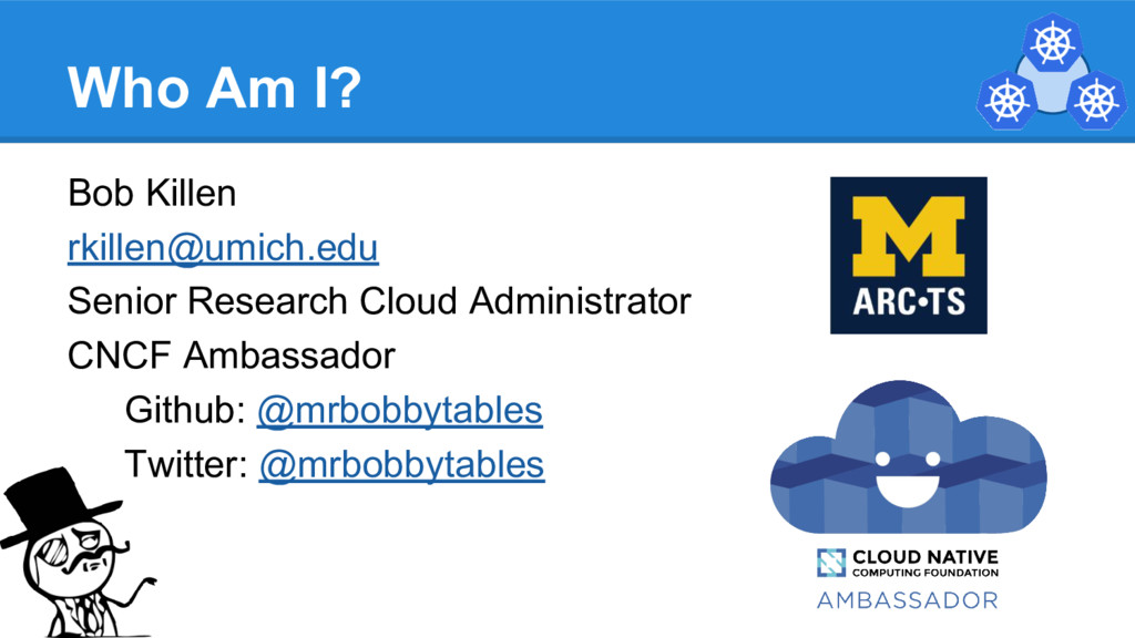Who Am I? Bob Killen rkillen@umich.edu Senior R...