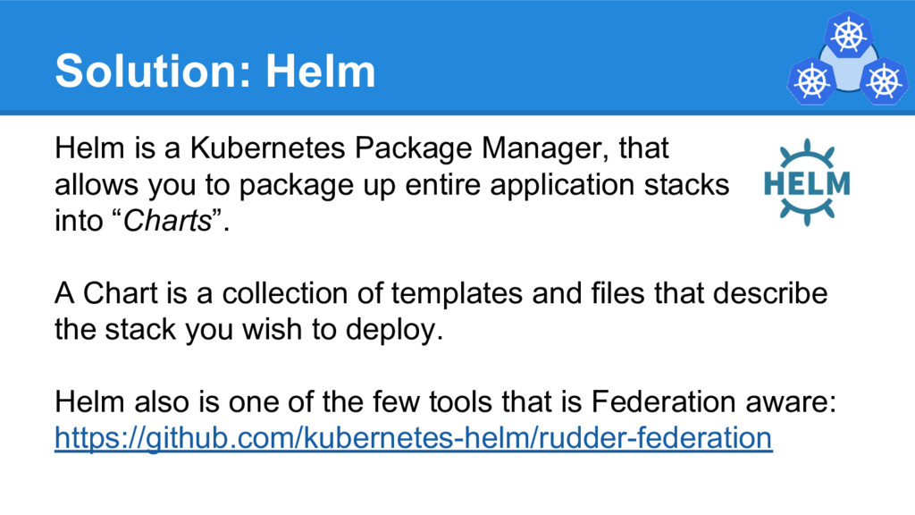 Solution: Helm Helm is a Kubernetes Package Man...