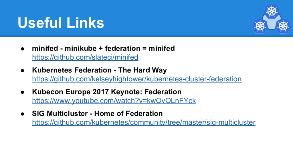 Useful Links ● minifed - minikube + federation ...