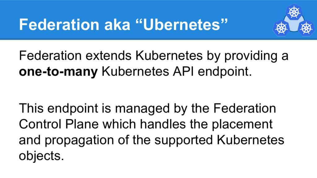 "Federation aka ""Ubernetes"" Federation extends K..."