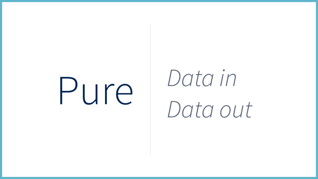 Pure Data in Data out