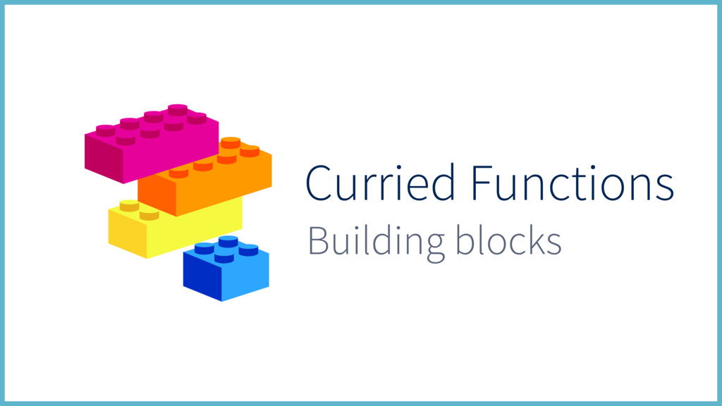 Curried Functions Building blocks