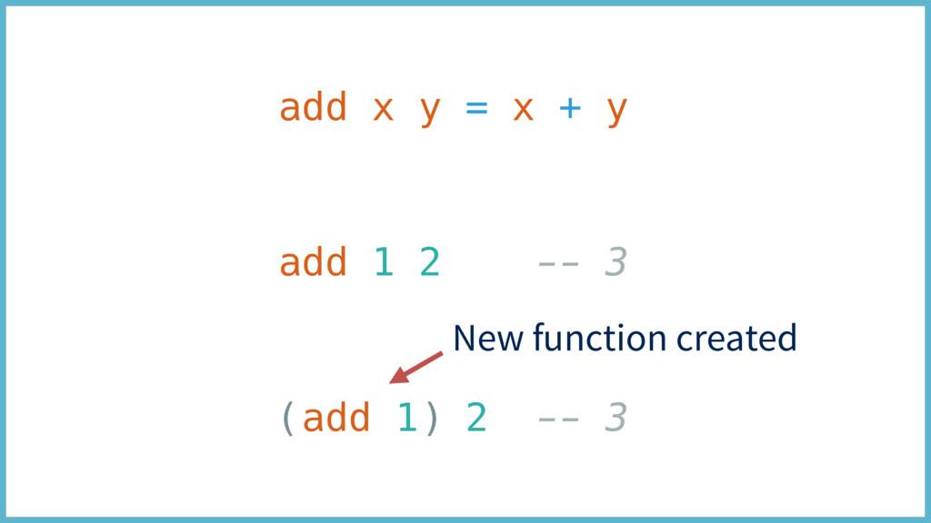 add x y = x + y add 1 2 -- 3 (add 1) 2 -- 3 New...