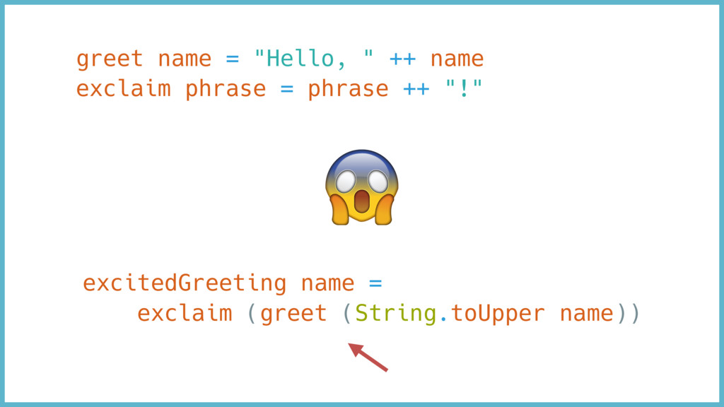 "greet name = ""Hello, "" ++ name exclaim phrase =..."