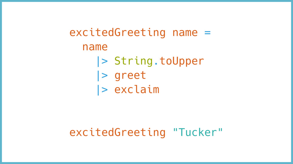 excitedGreeting name = name |> String.toUpper |...