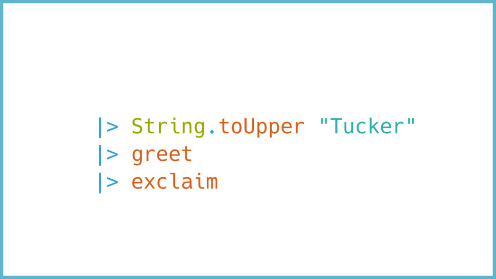 "|> String.toUpper ""Tucker"" 
