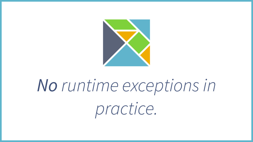 No runtime exceptions in practice.