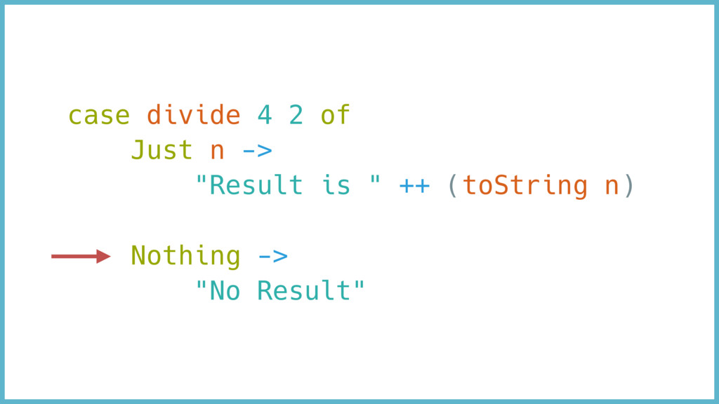 "case divide 4 2 of Just n -> ""Result is "" ++ (t..."