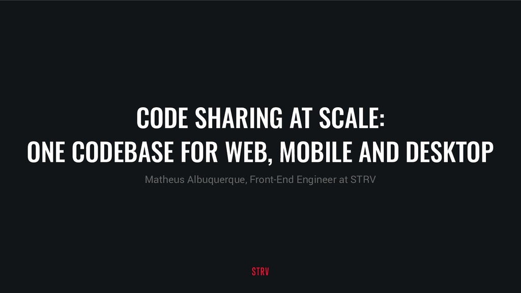 CODE SHARING AT SCALE: ONE CODEBASE FOR WEB, MO...
