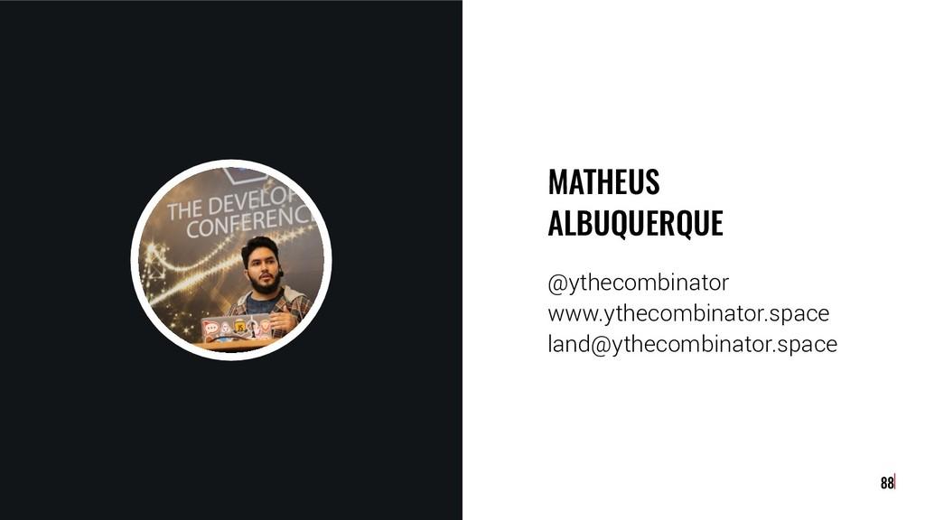 88 MATHEUS ALBUQUERQUE @ythecombinator www.ythe...