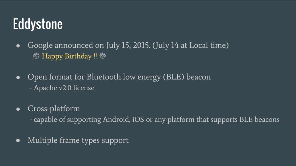 Eddystone ● Google announced on July 15, 2015. ...