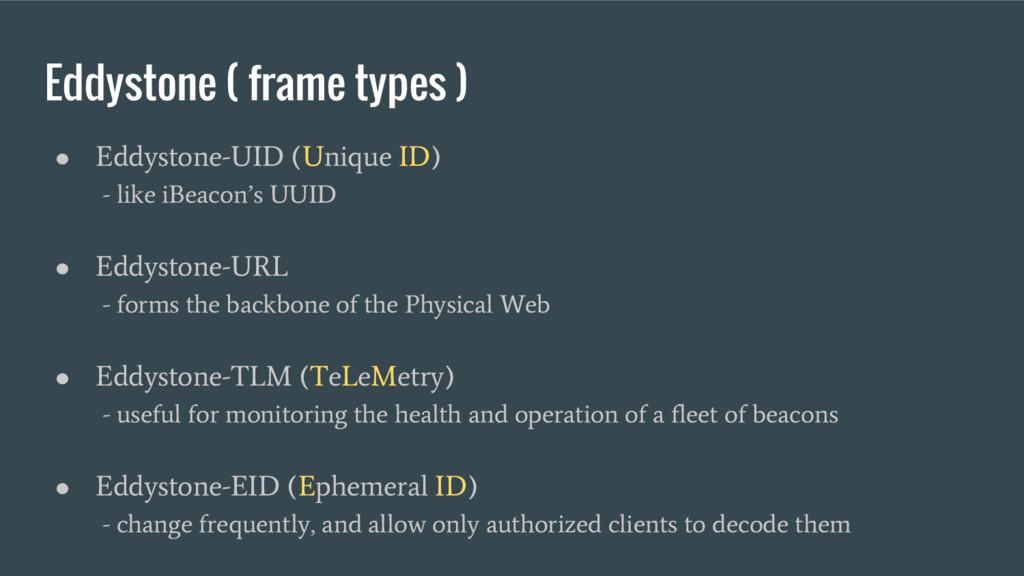 Eddystone ( frame types ) ● Eddystone-UID (Uniq...