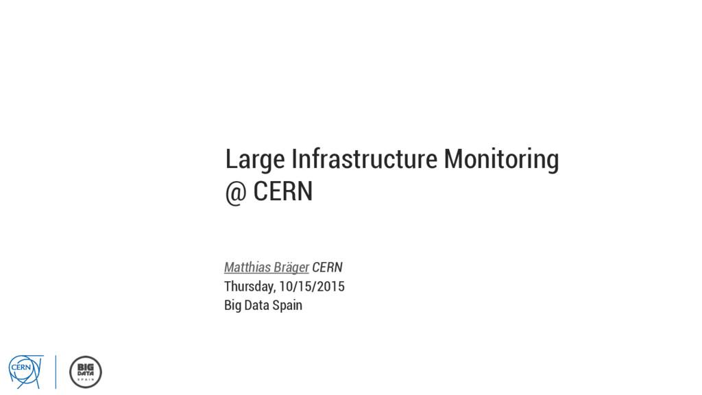 Large Infrastructure Monitoring @ CERN Matthias...