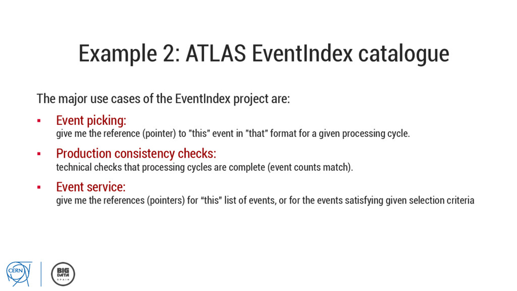 Example 2: ATLAS EventIndex catalogue The major...