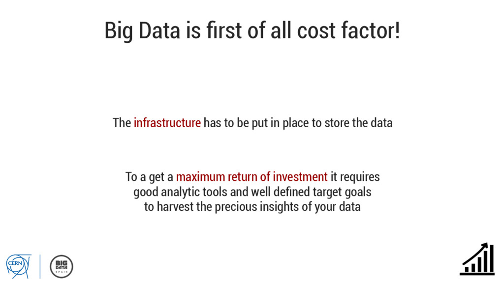 Big Data is first of all cost factor! The infras...