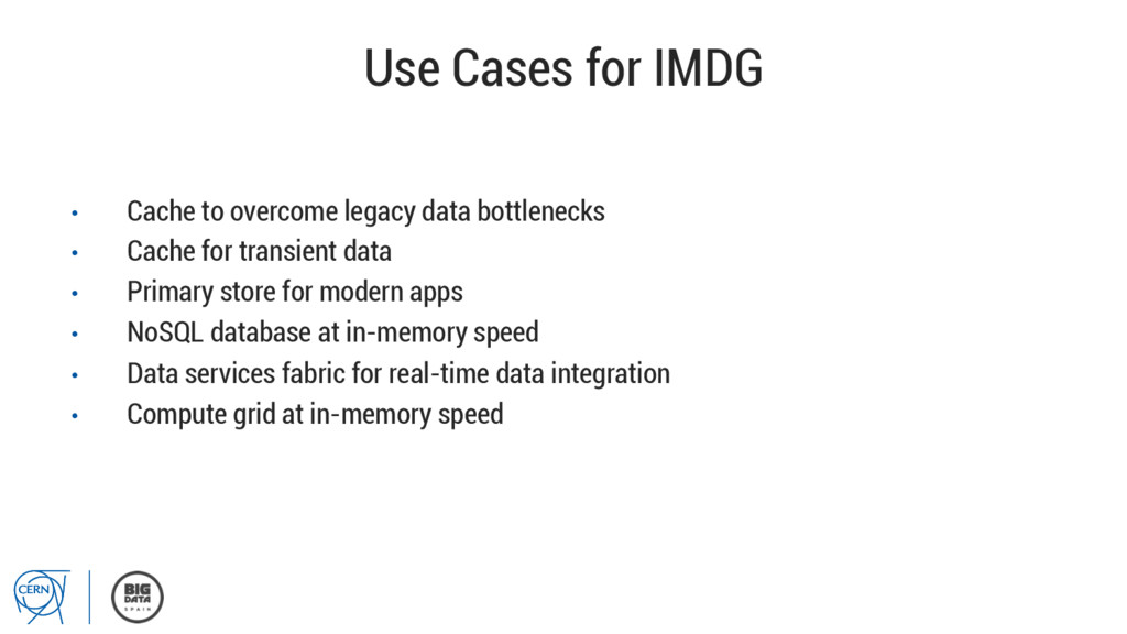 Use Cases for IMDG • Cache to overcome legacy ...