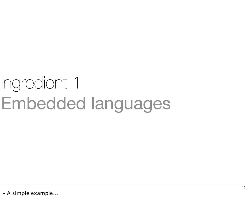 Ingredient 1 Embedded languages 10 » A simple e...