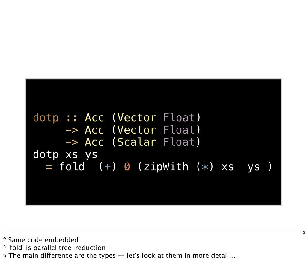 dotp :: Acc (Vector Float) -> Acc (Vector Float...