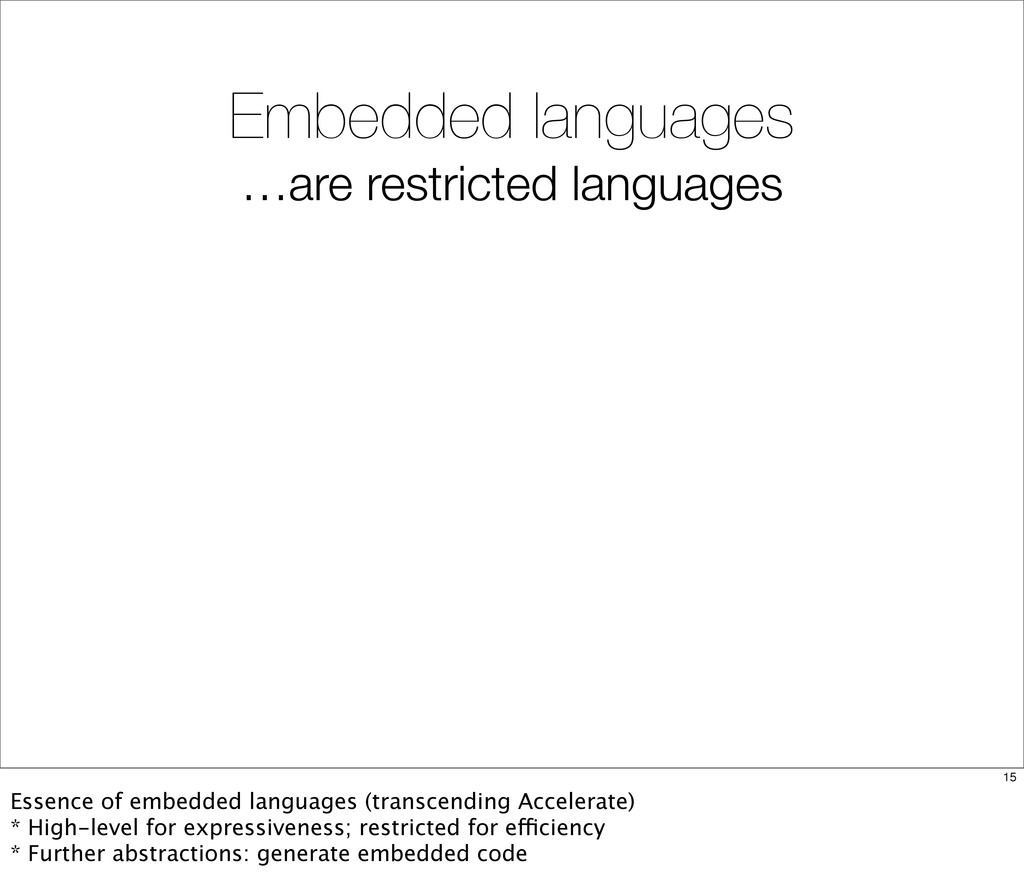 Embedded languages …are restricted languages 15...