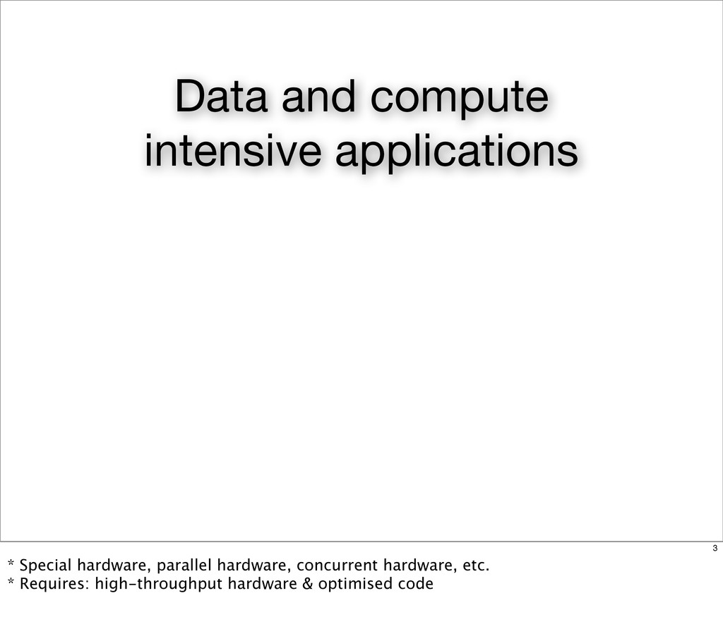 Data and compute intensive applications 3 * Spe...