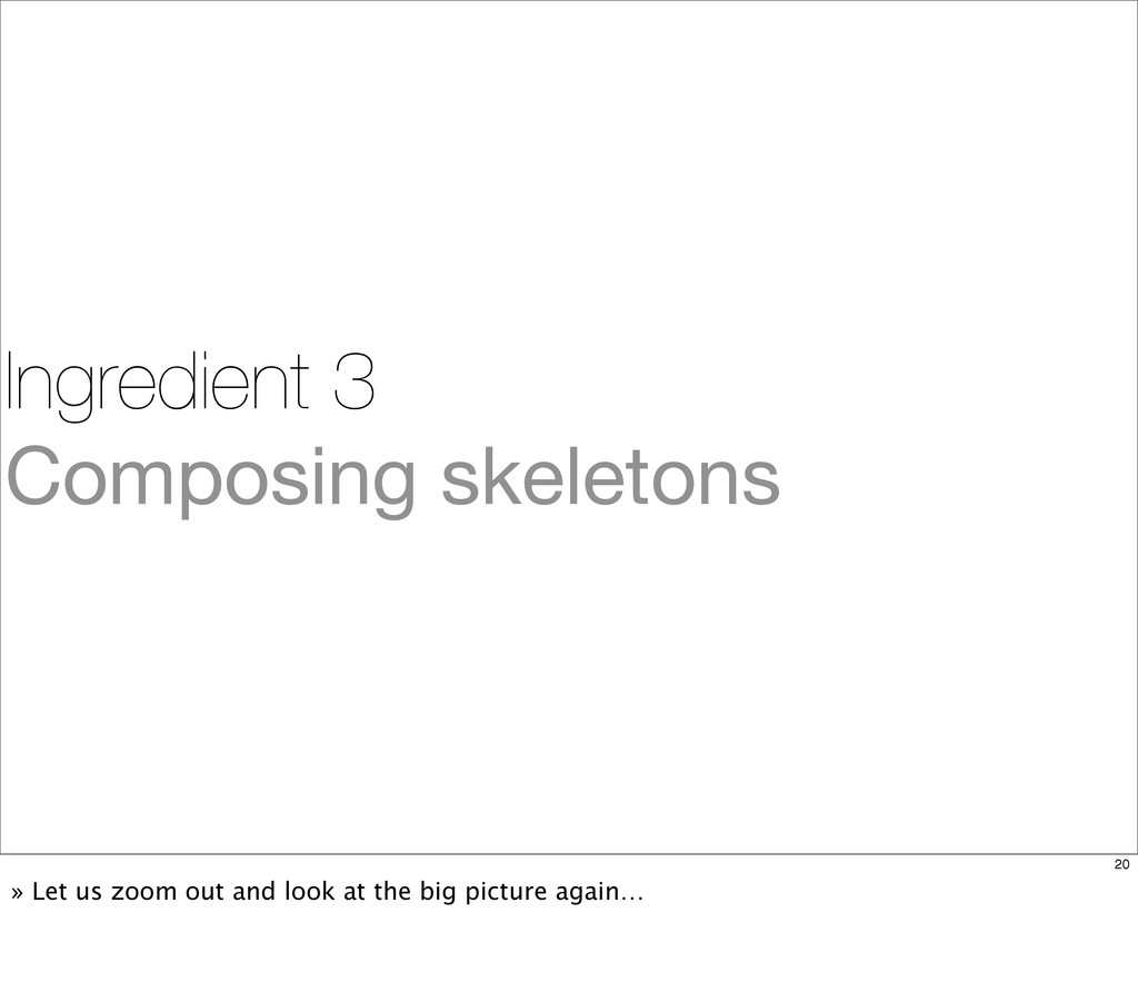 Ingredient 3 Composing skeletons 20 » Let us zo...