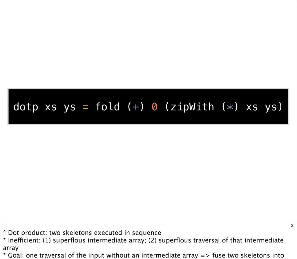 dotp xs ys = fold (+) 0 (zipWith (*) xs ys) 21 ...