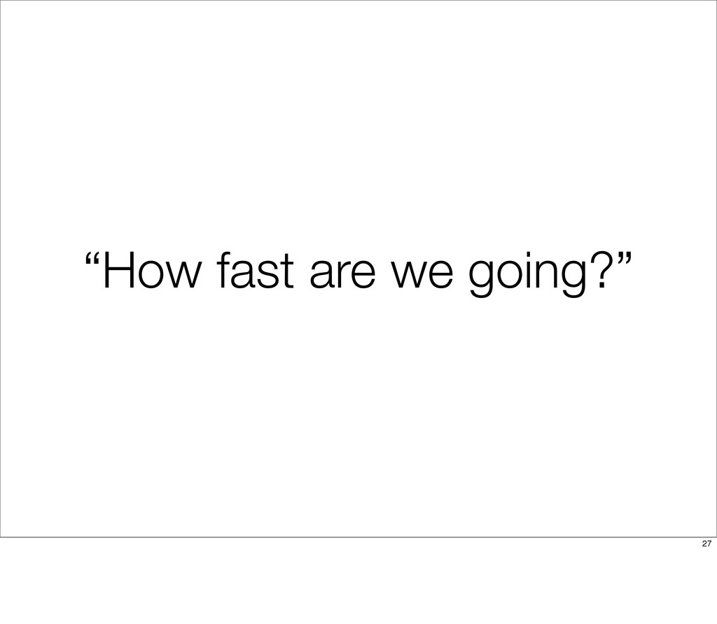 """How fast are we going?"" 27"