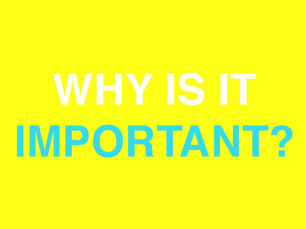 WHY IS IT IMPORTANT?
