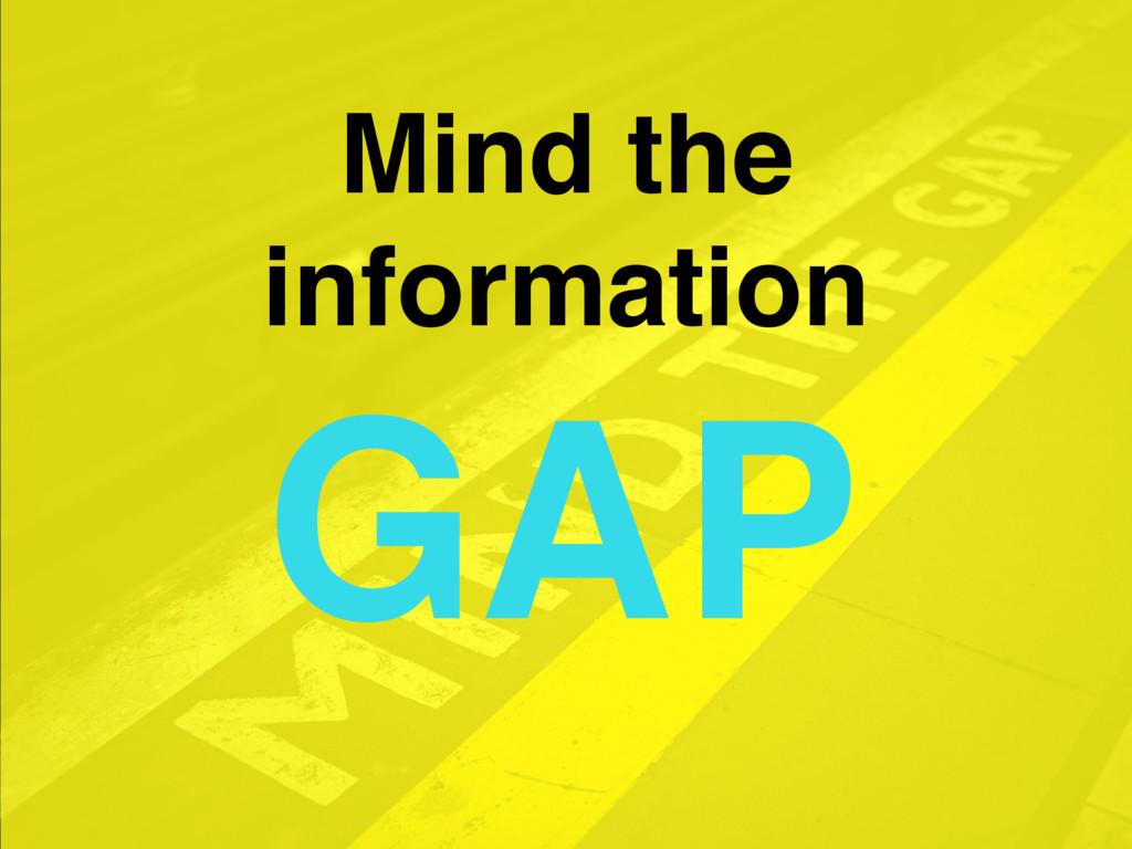 Mind the information GAP