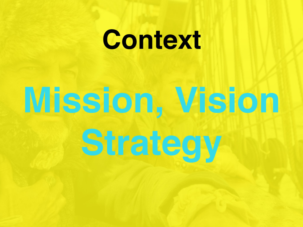 Context Mission, Vision Strategy