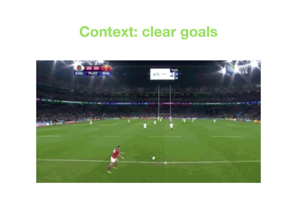 Context: clear goals