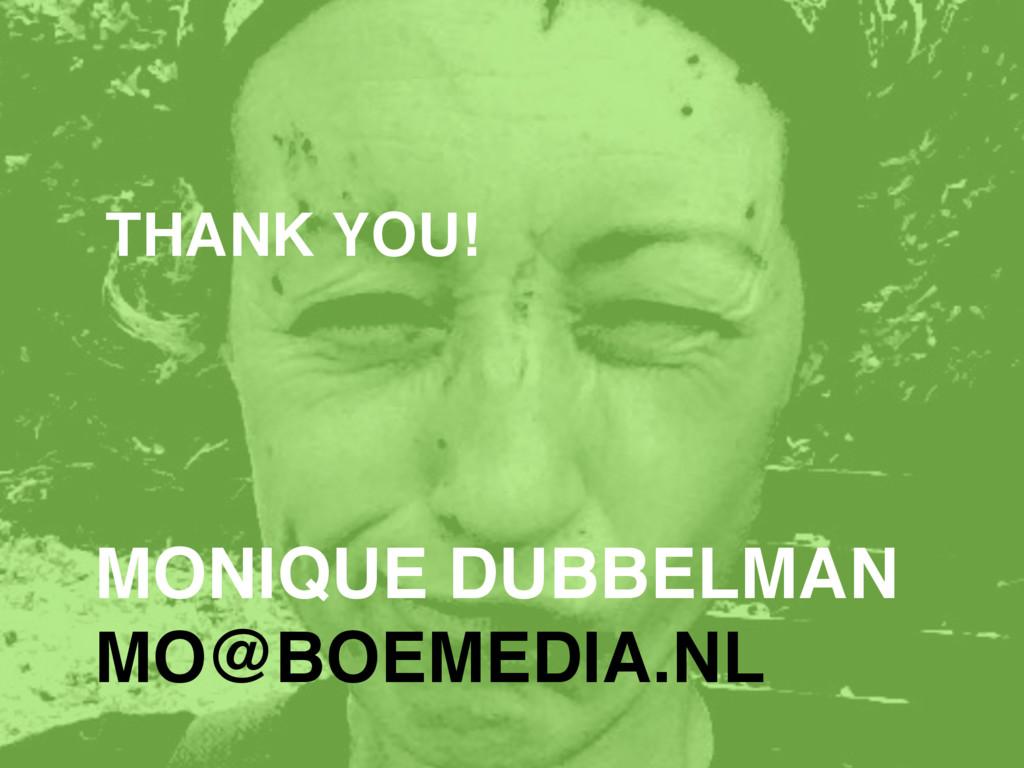 MONIQUE DUBBELMAN MO@BOEMEDIA.NL THANK YOU!