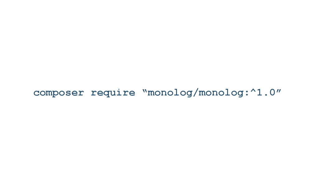 "composer require ""monolog/monolog:^1.0"""